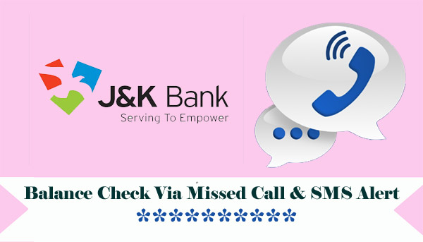 Jammu & Kashmir Bank Balance Enquiry Via Missed Call & SMS Alert